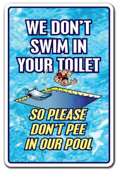WE DON'T SWIM IN TOILET DON'T PEE IN OUR POOL Sign funny gag gift swimming spa on eBay!