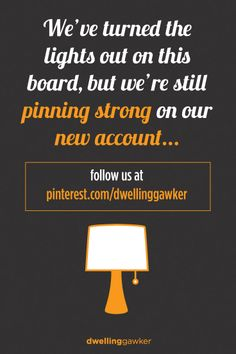 This board is no longer updating, but our new dwellinggawker account is a dedicated home design account with many inspiring boards!