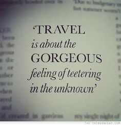 """""""Travel is about the gorgeous feeling of teetering in the unknown""""  www.iesabroad.org your world [redefined] #studyabroad #travel #quote"""