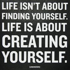 Life is about creating yourself   Quotes and Sayings