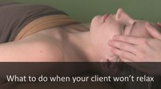 What to do when your client won't relax