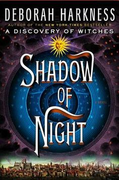 Shadow of Night by Deborah Harkness - sequel to A Discovery of Witches