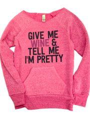 Give Me Wine & tell me I'm pretty!