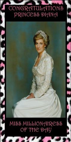 """177) Princess Diana~ Diana, Princess of Wales, Lady Diana, and Lady Di are the names that this woman of elegance and grace is known for. She was born in England to an aristocratic family, and later became British Royalty.  Despite being a Princess, Princess Diana connected with people all around the world no matter what their social and financial status was. She also represented many charitable organizations, especially charities for children and people suffering with HIV. Princess Diana is known as the """"peoples Princess"""". Her legacy and humanitarian efforts still live on today. This is why she is Miss Millionairess of the Day."""