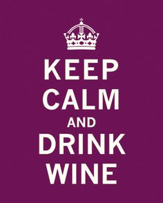 Keep Calm and Drink Wine :)