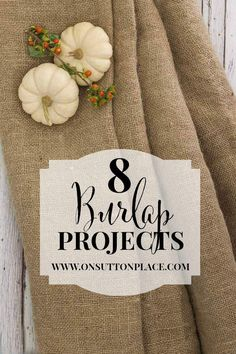 8 DIY Burlap Projects Anyone Can Do! | A Collection of Tutorials from On Sutton Place