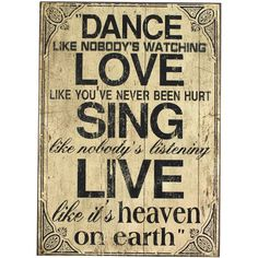 Live like it's heaven on earth ... #dance #love #sing #live #quote #sign