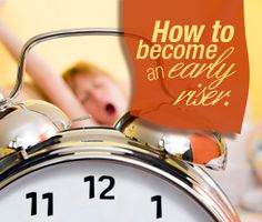 How to become an early riser and be more productive