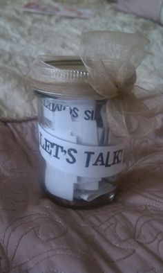 Let's Talk Jar for the bride and groom.  Found this online and created it to go with the date night box.  Has tons of great talking points!!!  Toss it in the suitcase when on a long car ride or in your purse when going out to dinner.