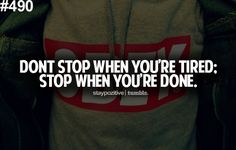 Don't stop when you're tired; stop when you're done. #Fitness #Workout #Weight_loss #Inspiration.