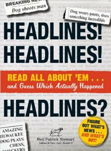 Headlines! Headlines! Headlines?: read all about 'em -- and guess which actually happened