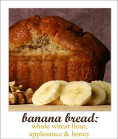 A banana bread that includes whole wheat, honey and applesauce in the recipe. Moist and Yummy!