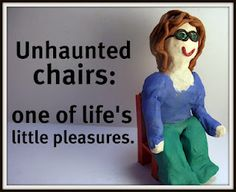 I also enjoy unhaunted chairs!