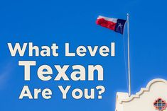 Take the test.....What Level Texan Are You?   Would be a good TX Bucket List!