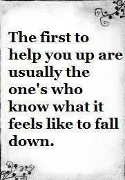 May I never forget what it feels like to fall down...