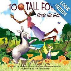 Too-Tall Foyle Finds His Game (Volume 1): Adonal D. Foyle, Shiyana F. Valentine-Williams, Toni Pawlowsky: 9780989334808: Amazon.com: Books