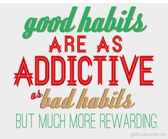 Good Habits are as Addictive as Bad Habits - But Much More Rewarding