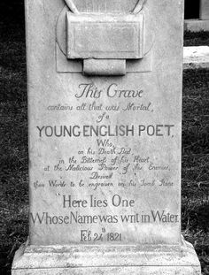 """John Keats' Tombstone, Rome, Italy  """"Keats traveled to Rome and died there, aged just 25, in February, 1821. He told his friend Joseph Severn that he didn't want his name to appear on his tombstone, but merely this line:        HERE LIES ONE WHOSE NAME WAS WRIT IN WATER    Severn honoured that wish, as the gravestone shows. Keats is commemorated just as 'A young English poet.'"""""""