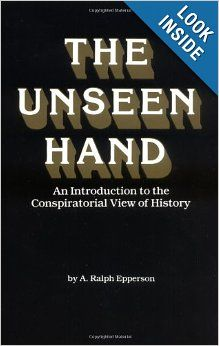 The Unseen Hand: An Introduction to the Conspiratorial View of History: A. Ralph Epperson: 9780961413507: Amazon.com: Books