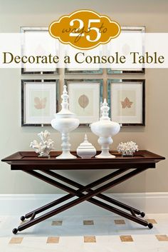 25 Ways to Decorate a Console Table www.remodelaholic.com #console #decorating