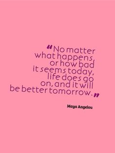 wisdom quotes, wall quotes, inspirational quotes, better tomorrow, inspiring words, life goes on, hope