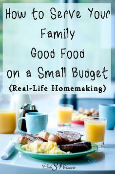 Do you find it a challenge to feed your family and still stay within the budget? Here are 10 great ways you can serve your family good food without spending more than necessary. How to Serve Your Family Good Food On a Small Budget - Club 31 Women #real-lifehomemaking