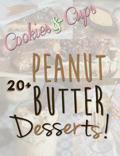 20+ Peanut Butter Desserts!