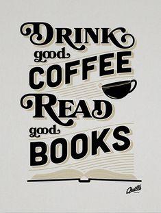 Drink good coffee read good books.  Always.