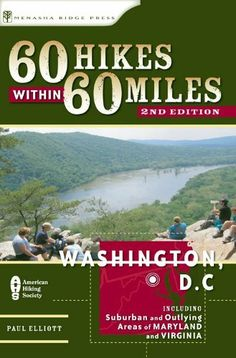 60 Hikes Within 60 Miles: Washington, D.C.: Includes Suburban and Outlying Areas of Maryland and Virginia by Paul Elliott. $8.77. Publisher: Menasha Ridge Press; 2nd edition (March 12, 2010). 346 pages