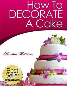 FREE e-Book: How To Decorate A Cake