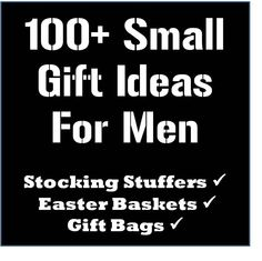 100+ Stocking Stuffer, Easter Basket, and Gift Bag Ideas for Men. Things I can get Josh to show I was thinking of him since I can't get him flowers!