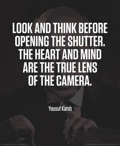 Yousuf Karsh photographer quote #photography #quotes