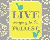 Live Everyday To the Fullest with Birds in Gray and Yellow Art Print 8x10