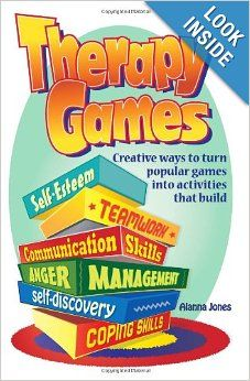 Therapy Games: Creative Ways to Turn Popular Games Into Activities That Build Self-Esteem, Teamwork, Communication Skills, Anger Management,...