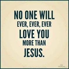 It's not even possible for others to love you as much. When you have no one, you still have Jesus.  Jesus and only Jesus
