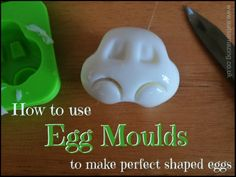 Egg Mould Tutorial - get perfectly shaped moulded eggs every time