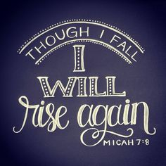 Though I fall I will rise again #micah #scripture