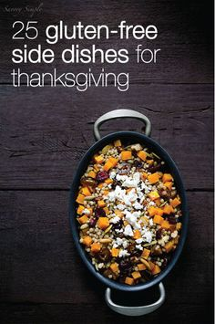 25 Fantastic Gluten-Free Side Dishes for Thanksgiving - I'm going to have to get creative this year now that some of the family was diagnosed with celiac