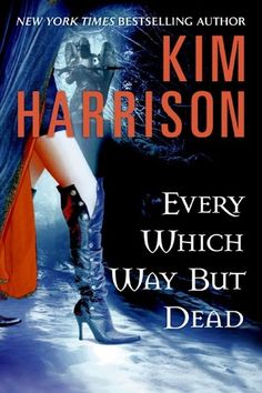 Kim Harrison's Every Which Way But Dead - Hollows Series #3