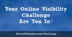 It's time for another Online Visibility Challenge.  I'm talking to too many people who seem stuck or confused about how to move forward and leverage their content.  Read the Challenge and then let me know if you're in. http://DeniseWakeman.com/challenge  #visibilitychallenge #visibilitytip