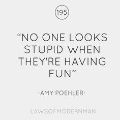 -Amy Poehler (the queen.)