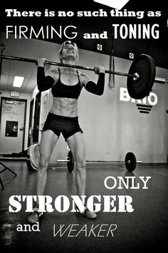No such thing as firming and toning...only stronger and weaker!