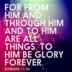 Glory... Romans 11:36