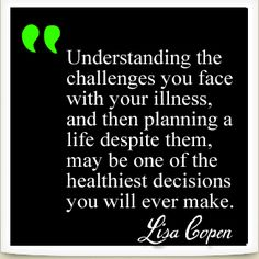 Understanding the challenges you face with your #illness and then. . . Lisa Copen quote from an article at the Huffington Post