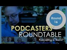 """Podcasters' Roundtable - Round 16 - Podcasting is """"Back?"""""""