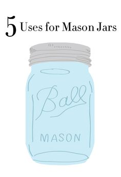 Five Uses for Mason Jars