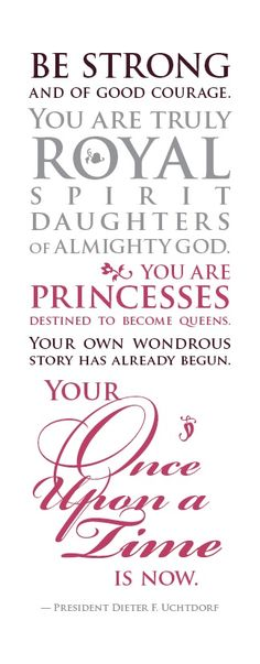Amen and Amen on this one!!! Lady V.    From:Uchtdorf princess quote for young women