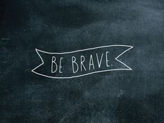 """Shanna Murray. """"Be Brave"""" ribbon decal. Put on walls/on dreams."""