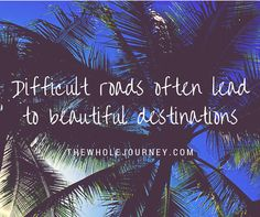Difficult roads often lead to beautiful destinations difficult road
