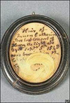 """Locket with Catherine Parr's hair? """"Hair of Queen Catherine Parr, Last Consort of Henry, the night she dyed September 5th 1548"""". This is on display at Sudeley."""